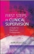 First Steps in Clinical Supervision: A Guide for Healthcare Professionals Paul Cassedy 9780335236510